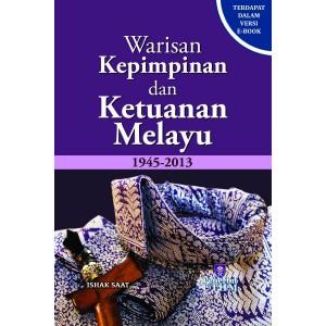 Warisan Kepimpinan dan Ketuanan Melayu 1945-2013