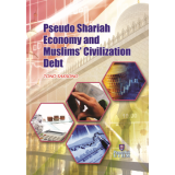 Pseudo Shariah Economy and Muslims Civilization Debt